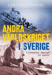 Andra världskriget i Sverige : främmande makter på besök