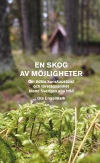 En skog av möjligheter : om tidlös kunskapstörst och företagsamhet bland Sveriges alla träd