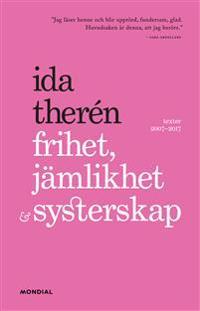 Frihet, jämlikhet & systerskap : texter 2007-2017