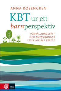 KBT ur ett barnperspektiv : förhållningsätt och anpassningar i psykiatriskt arbete