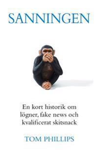 Sanningen : en kort historik om lögner fake news och kvalificerat skitsnack