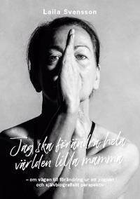 Jag ska förändra hela världen lilla mamma : om vägen till förändring ur ett yogiskt och självbiografiskt perspektiv