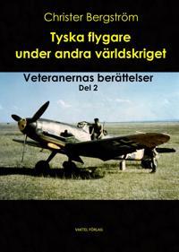 Tyska flygare under andra världskriget : veteranernas berättelser. Del 2