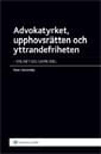 Advokatyrket upphovsrätten och yttrandefriheten : en artikelsamling