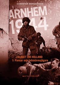 Arnhem 1944 – Slaget om Holland Del 1: Pansar och fallskärmsjägare