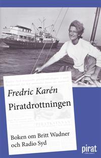 Piratdrottningen – boken om Britt Wadner och Radio Syd