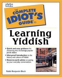 The Complete Idiot's Guide to Learning Yiddish; Benjamin Blech ; 2000