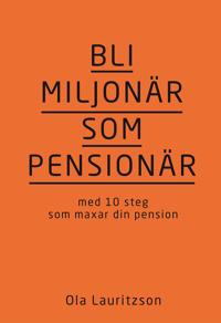 Bli miljonär som pensionär : med 10 steg som maxar din pension