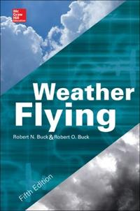 Weather Flying, Fifth Edition; Robert Buck,Robert O. Buck ; 2013