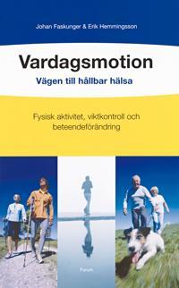 Vardagsmotion – vägen till hållbar hälsa : Vägen till hållbar hälsa: Fysisk aktivitet viktkontroll och beteendeförändring
