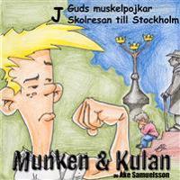 Munken & Kulan J, Guds muskelpojkar ; Skolresan till Stockholm