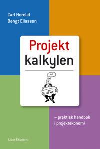 Projektkalkylen – praktisk handbok i projektekonomi