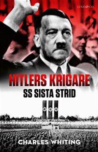 Hitlers krigare : SS sista strid