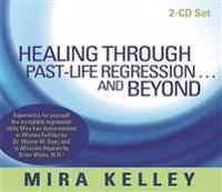 Healing Through Past-Life Regression… and Beyond