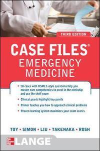 Case Files Emergency Medicine, Third Edition; Eugene Toy,Barry Simon,Kay Takenaka,Terr ; 2012