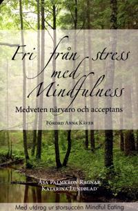 Fri från stress med Mindfulness : medveten närvaro och acceptans