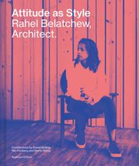 Attitude as Style : Rahel Belatchew Architect