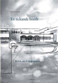 En tickande bomb:En bok om skolsegregation