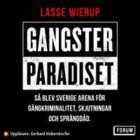 Gangsterparadiset : Så blev Sverige arena för gängkriminalitet skjutningar och sprängdåd