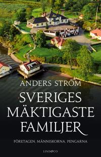 Sveriges mäktigaste familjer : företagen människorna pengarna