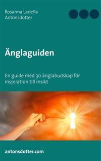 Änglaguiden:En guide med 30 änglabudskap för inspiration till insikt