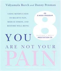 You Are Not Your Pain: Using Mindfulness to Relieve Pain, Reduce Stress, and Restore Well-Being—An Eight-Week Program