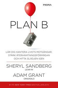 Plan B : lär dig hantera livets motgångar, stärk återhämtningsförmågan och hitta glädjen igen
