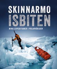 Skinnarmo – Isbiten : mina expeditioner i polarvärlden