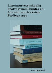 Litteraturvetenskaplig analys genom hundra år. Åtta sätt att läsa Gösta Berlings saga