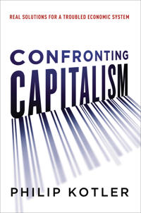 Confronting Capitalism: Real Solutions for a Troubled Economic System; Philip Kotler ; 2015