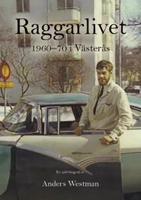 Raggarlivet i Västerås 1960-1970