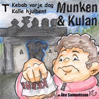 Munken & Kulan T, Kebab varje dag ; Kalle hjulbent