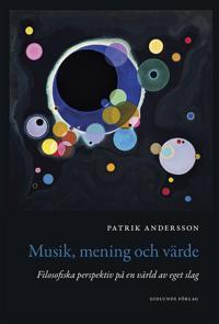 Musik mening och värde : filosofiska perspektiv på en värld av eget slag