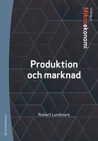 Produktion och marknad : utdrag ur Lundmarks Mikroekonomi