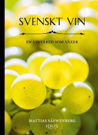 Svenskt vin : en vinvärld som växer