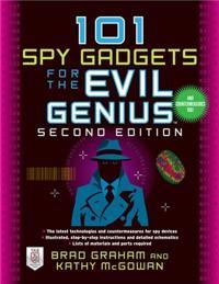 101 Spy Gadgets for the Evil Genius 2/E; Brad Graham,Kathy McGowan ; 2011