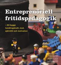 Entreprenöriell fritidspedagogik : att bygga handlingskraft mod självtillit och motivation