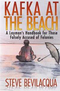 Bilde av Kafka At The Beach: A Layman's Handbook For Those Falsely Accused Of Felonies