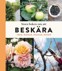 Stora boken om att beskära : träd buskar häckar och rosor