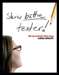 Skriv bättre texter : En ny metod i fem steg