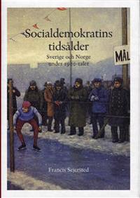 Socialdemokratins tidsålder : Sverige och Norge under 1900-talet