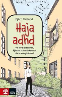 Haja ADHD : om nuets förbannelse hjärnans skärmsläckare och vikten av dagdrömmeri