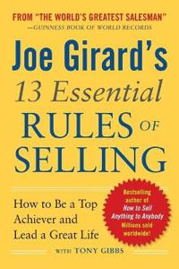 Joe Girard's 13 Essential Rules of Selling: How to Be a Top Achiever and Lead a Great Life; Joe Girard ; 2012