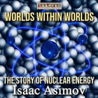 Bilde av Worlds Within Worlds - The Story Of Nuclear Energy