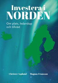 Investera i Norden : om plats, ledarskap och tillväxt