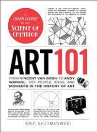Bilde av Art 101: From Vincent Van Gogh To Andy Warhol, Key People, Ideas, And Moments In The History Of Art