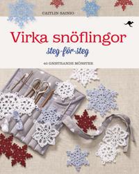 Virka snöflingor : steg-för-steg – 40 gnistrande mönster