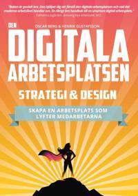 Den digitala arbetsplatsen – Strategi och design : Skapa en arbetsplats som