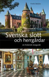 Svenska slott och herrgårdar : En historisk reseguide