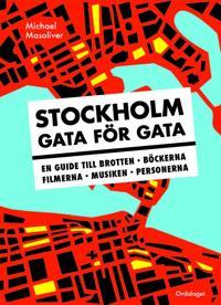 Stockholm gata för gata : en guide till brotten, böckerna, filmerna, musiken, personerna